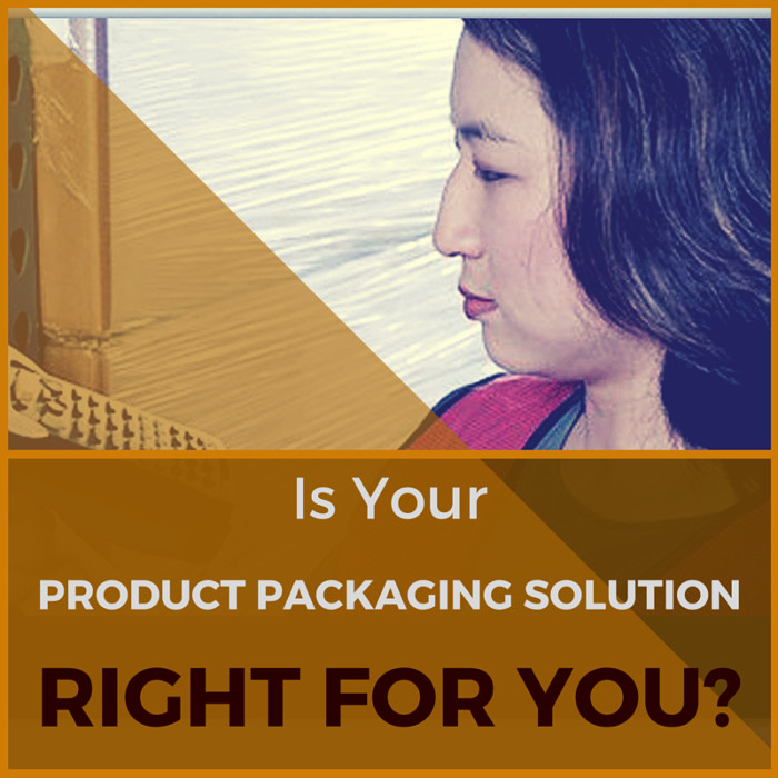 Is Your Product Packaging Solution Right for You?